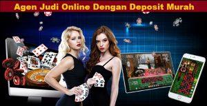 Agen Judi Online Dengan Deposit Murah