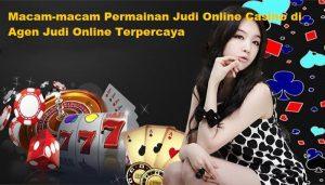 Macam-macam Permainan Judi Online Casino di Agen Judi Online Terpercaya