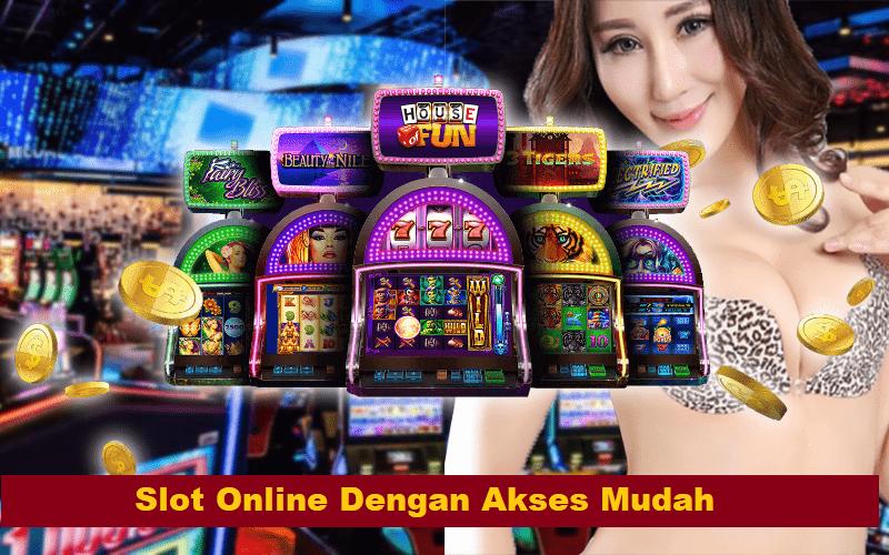 Slot Online Dengan Akses Mudah