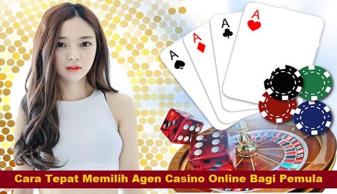 Cara Tepat Memilih Agen Casino Online Bagi Pemula
