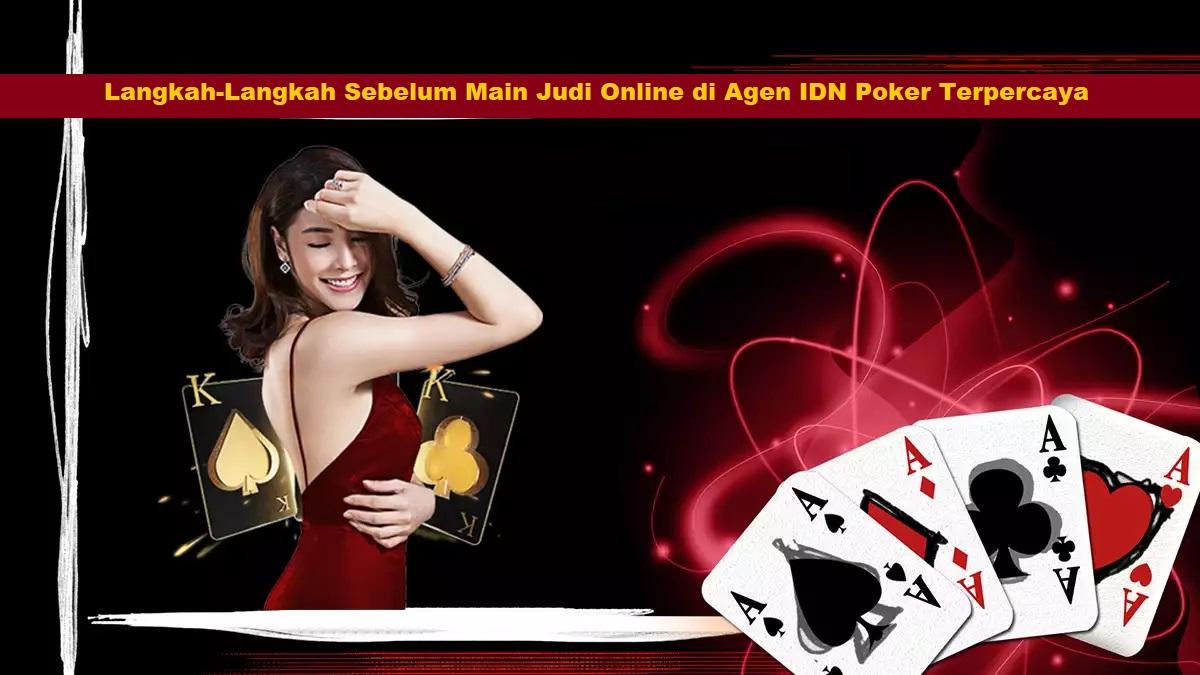 Langkah-Langkah Sebelum Main Judi Online di Agen IDN Poker Terpercaya