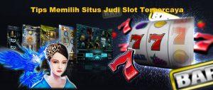 Tips Memilih Situs Judi Slot Terpercaya